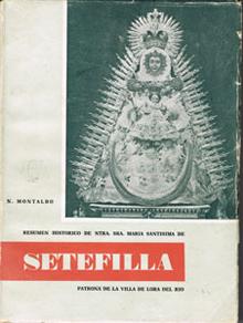 Resumen histórico de Nuestra Señora María Santísima de Setefilla. Patrona de la villa de Lora del Río